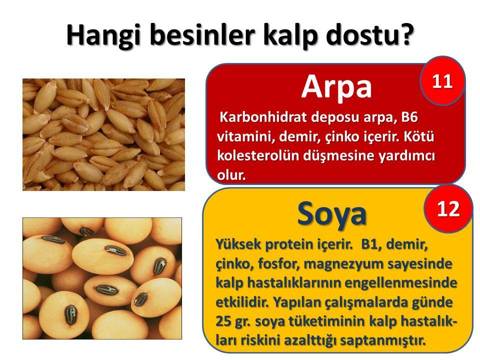 Hangi besinler kalp dostu? Arpa Karbonhidrat deposu arpa, B6 vitamini, demir, çinko içerir. Kötü kolesterolün düşmesine yardımcı olur. Soya Soya Yükse