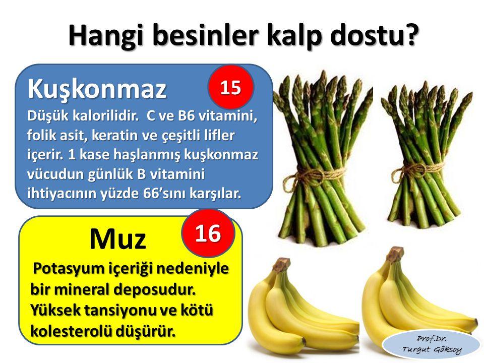 Hangi besinler kalp dostu.Muz Potasyum içeriği nedeniyle bir mineral deposudur.