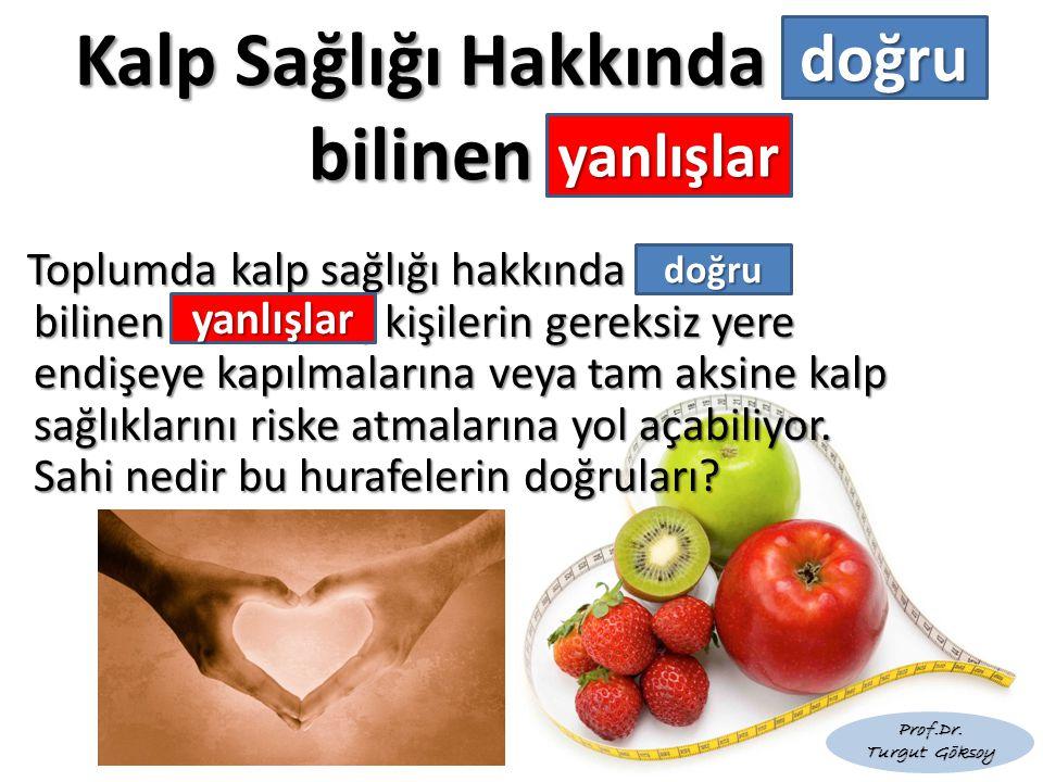 Kalp Sağlığı Hakkında bilinen Toplumda kalp sağlığı hakkında bilinen, kişilerin gereksiz yere endişeye kapılmalarına veya tam aksine kalp sağlıklarını