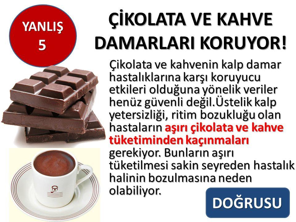 ÇİKOLATA VE KAHVE DAMARLARI KORUYOR! Çikolata ve kahvenin kalp damar hastalıklarına karşı koruyucu etkileri olduğuna yönelik veriler henüz güvenli değ