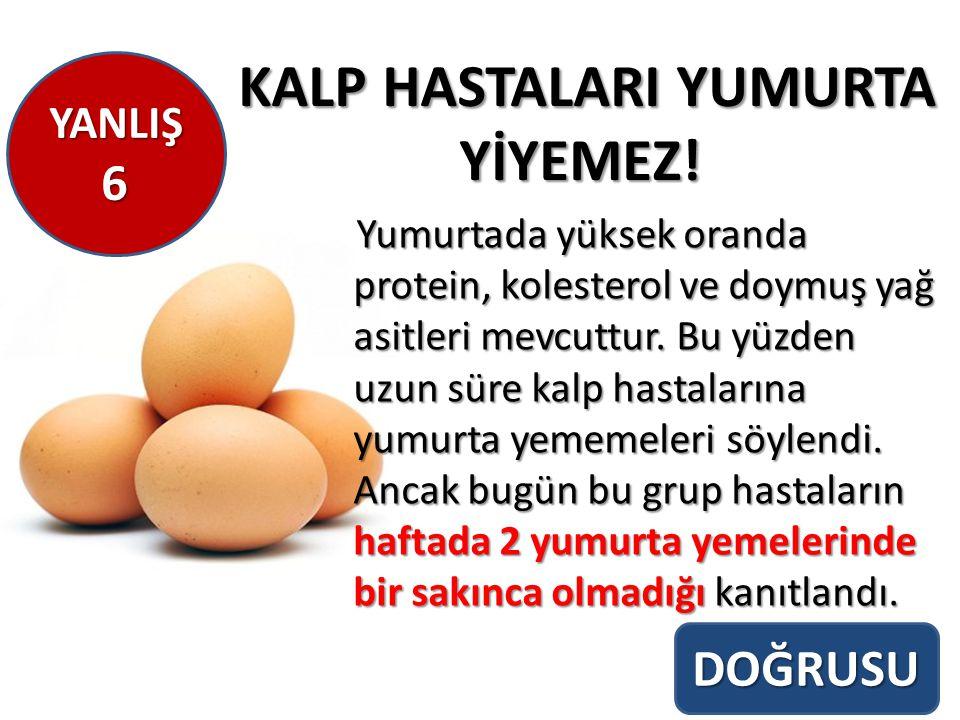 KALP HASTALARI YUMURTA YİYEMEZ! KALP HASTALARI YUMURTA YİYEMEZ! Yumurtada yüksek oranda protein, kolesterol ve doymuş yağ asitleri mevcuttur. Bu yüzde