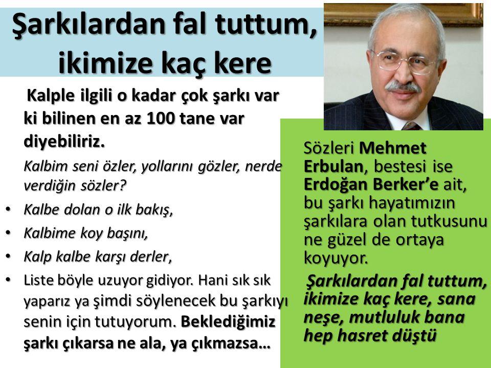 Sözleri Mehmet Erbulan, bestesi ise Erdoğan Berker'e ait, bu şarkı hayatımızın şarkılara olan tutkusunu ne güzel de ortaya koyuyor. Sözleri Mehmet Erb