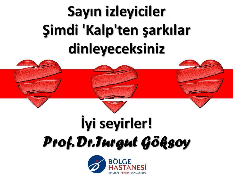 Sayın izleyiciler Şimdi 'Kalp'ten şarkılar dinleyeceksiniz İyi seyirler! Prof. Dr. Turgut Göksoy