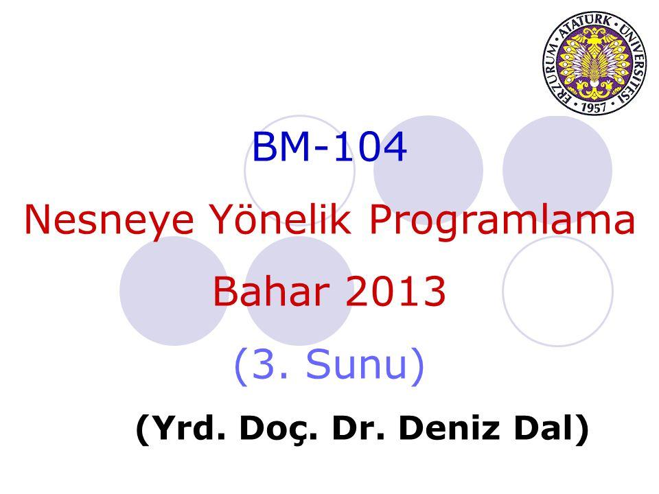 BM-104 Nesneye Yönelik Programlama Bahar 2013 (3. Sunu) (Yrd. Doç. Dr. Deniz Dal)
