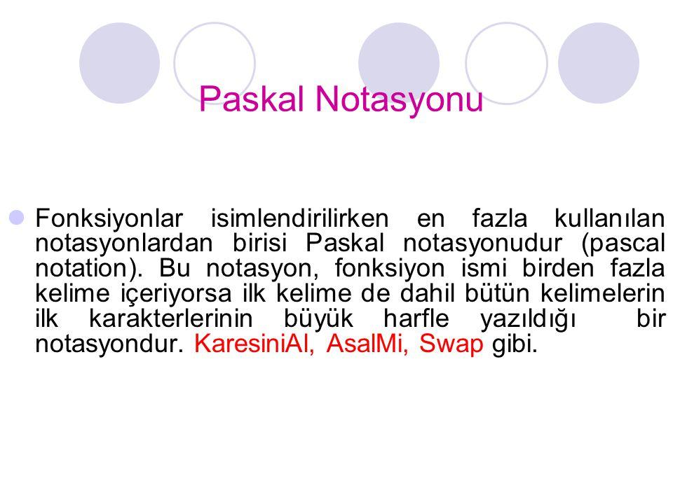 Paskal Notasyonu  Fonksiyonlar isimlendirilirken en fazla kullanılan notasyonlardan birisi Paskal notasyonudur (pascal notation). Bu notasyon, fonksi