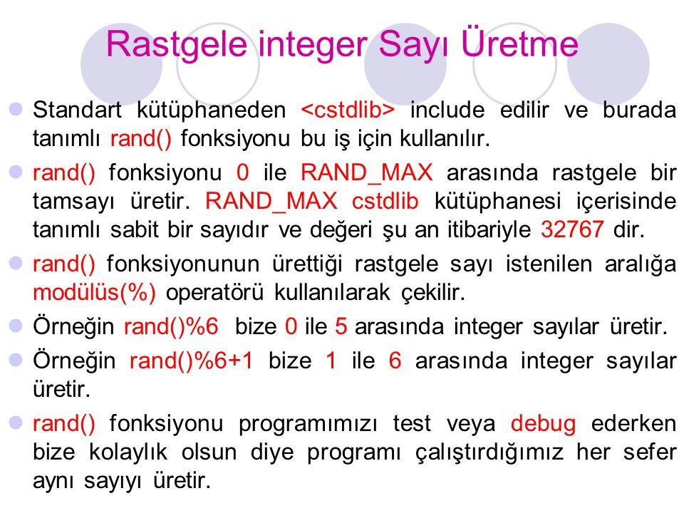Rastgele integer Sayı Üretme  Standart kütüphaneden include edilir ve burada tanımlı rand() fonksiyonu bu iş için kullanılır.  rand() fonksiyonu 0 i