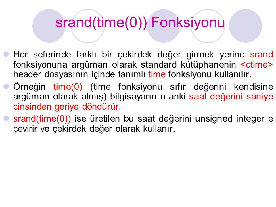 srand(time(0)) Fonksiyonu  Her seferinde farklı bir çekirdek değer girmek yerine srand fonksiyonuna argüman olarak standard kütüphanenin header dosya