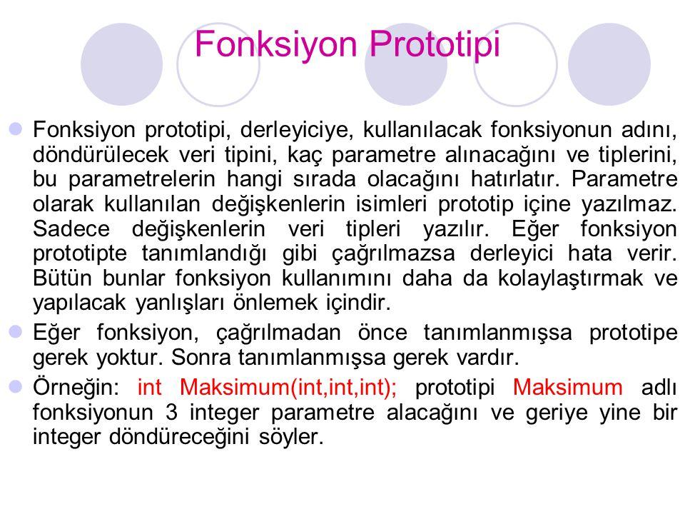 Fonksiyon Prototipi  Fonksiyon prototipi, derleyiciye, kullanılacak fonksiyonun adını, döndürülecek veri tipini, kaç parametre alınacağını ve tipleri