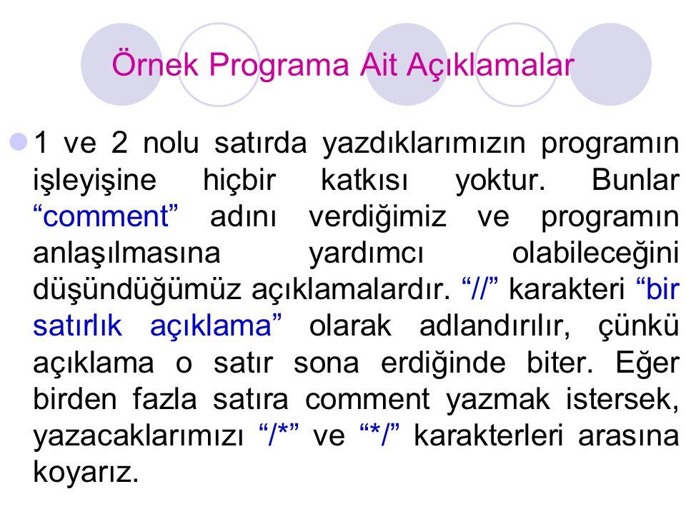 Örnek Programa Ait Açıklamalar  1 ve 2 nolu satırda yazdıklarımızın programın işleyişine hiçbir katkısı yoktur.