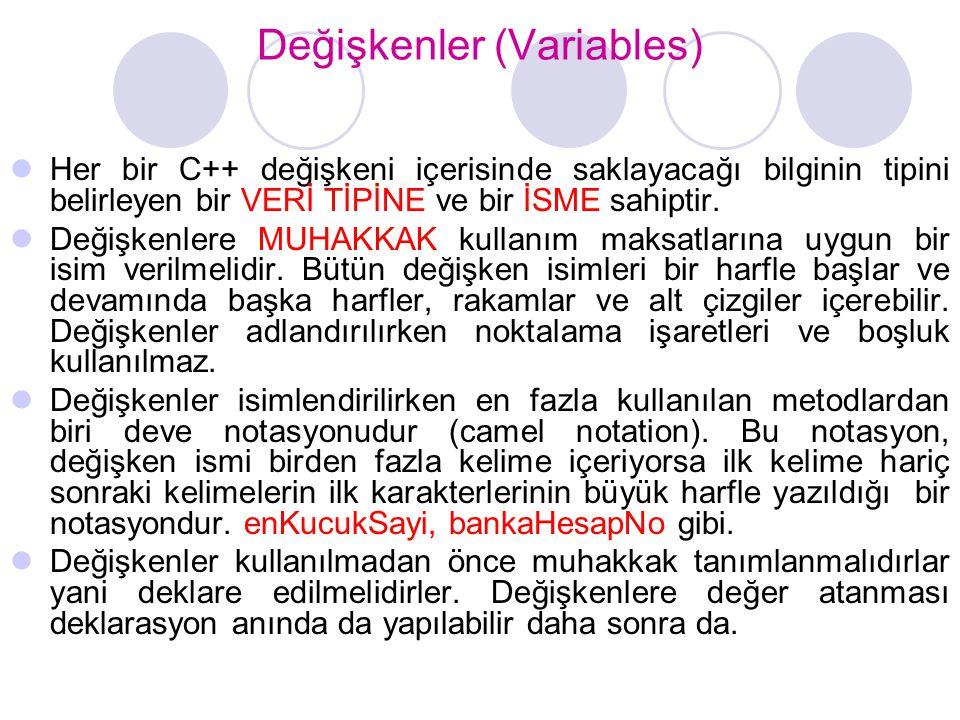 Değişkenler (Variables)  Her bir C++ değişkeni içerisinde saklayacağı bilginin tipini belirleyen bir VERİ TİPİNE ve bir İSME sahiptir.  Değişkenlere