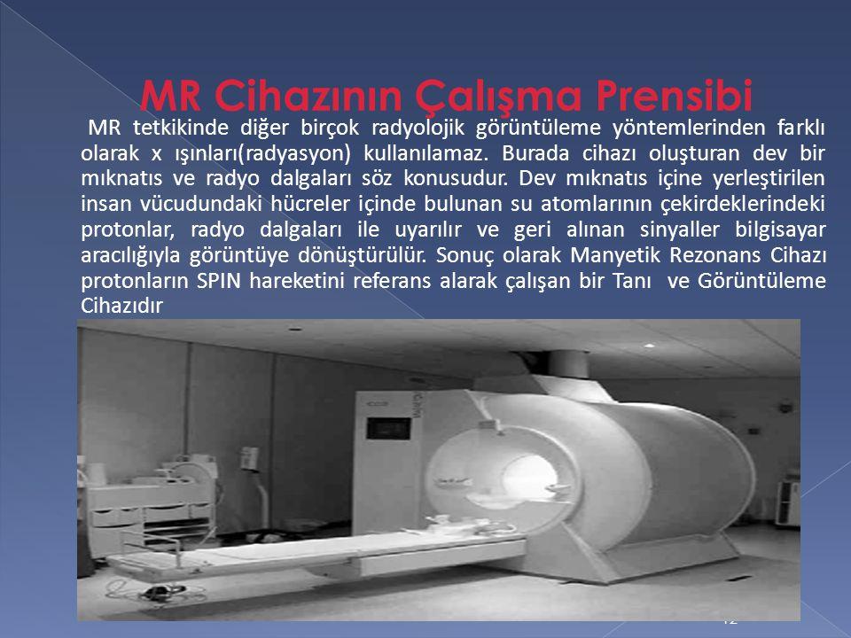 MR tetkikinde diğer birçok radyolojik görüntüleme yöntemlerinden farklı olarak x ışınları(radyasyon) kullanılamaz. Burada cihazı oluşturan dev bir mık
