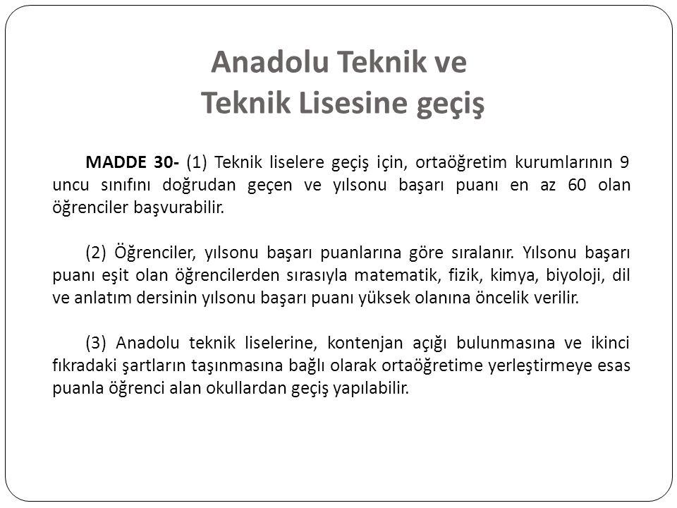 Anadolu Teknik ve Teknik Lisesine geçiş MADDE 30- (1) Teknik liselere geçiş için, ortaöğretim kurumlarının 9 uncu sınıfını doğrudan geçen ve yılsonu b