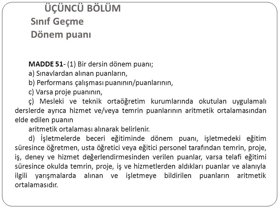 ÜÇÜNCÜ BÖLÜM Sınıf Geçme Dönem puanı MADDE 51- (1) Bir dersin dönem puanı; a) Sınavlardan alınan puanların, b) Performans çalışması puanının/puanların