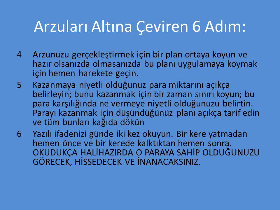 Arzuları Altına Çeviren 6 Adım: 4 Arzunuzu gerçekleştirmek için bir plan ortaya koyun ve hazır olsanızda olmasanızda bu planı uygulamaya koymak için h