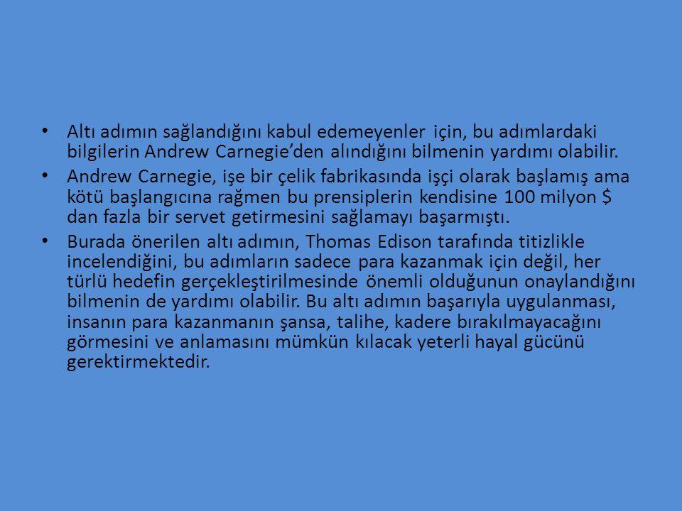• Altı adımın sağlandığını kabul edemeyenler için, bu adımlardaki bilgilerin Andrew Carnegie'den alındığını bilmenin yardımı olabilir. • Andrew Carneg