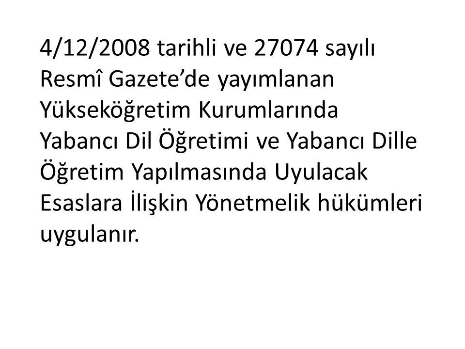 4/12/2008 tarihli ve 27074 sayılı Resmî Gazete'de yayımlanan Yükseköğretim Kurumlarında Yabancı Dil Öğretimi ve Yabancı Dille Öğretim Yapılmasında Uyu