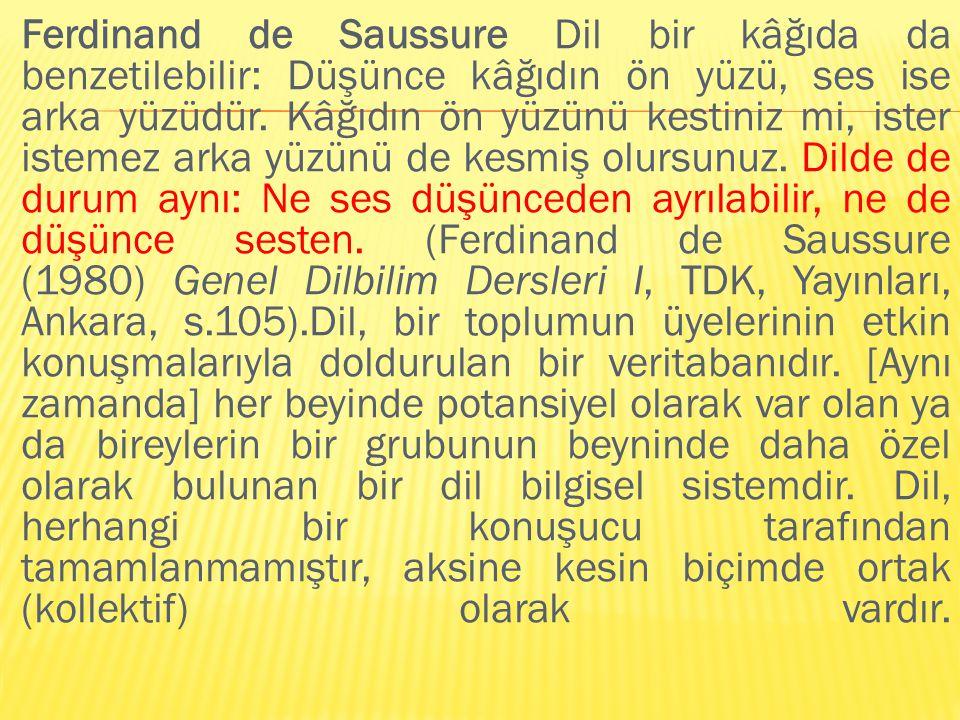 Ferdinand de Saussure Dil bir kâğıda da benzetilebilir: Düşünce kâğıdın ön yüzü, ses ise arka yüzüdür.