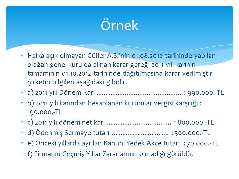  Halka açık olmayan Güller A.Ş.'nin 01.08.2012 tarihinde yapılan olağan genel kurulda alınan karar gereği 2011 yılı karının tamamının 01.10.2012 tari