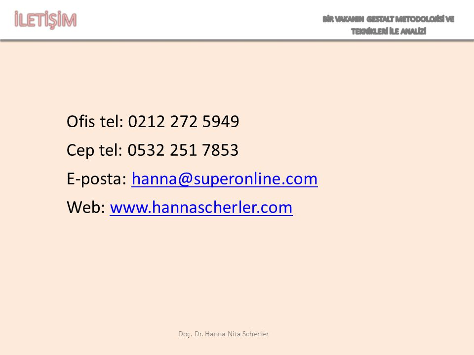 Ofis tel: 0212 272 5949 Cep tel: 0532 251 7853 E-posta: hanna@superonline.comhanna@superonline.com Web: www.hannascherler.comwww.hannascherler.com Doç