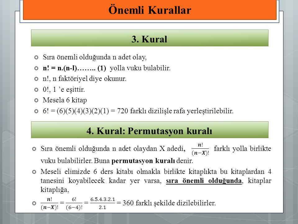 Önemli Kurallar 3. Kural  Sıra önemli olduğunda n adet olay,  n! = n.(n-l)…….. (1) yolla vuku bulabilir.  n!, n faktöriyel diye okunur.  0!, 1 'e