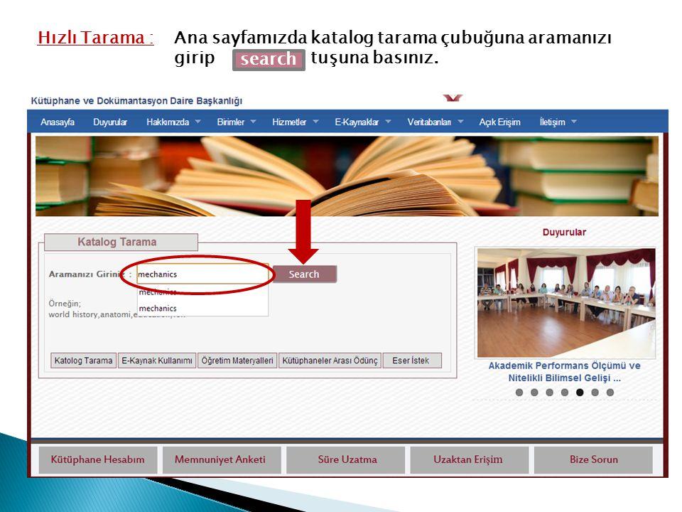 Hızlı Tarama :Ana sayfamızda katalog tarama çubuğuna aramanızı girip tuşuna basınız. search