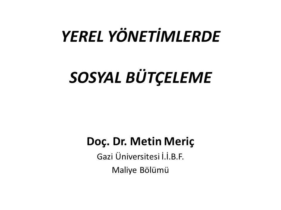 YEREL YÖNETİMLERDE SOSYAL BÜTÇELEME Doç. Dr. Metin Meriç Gazi Üniversitesi İ.İ.B.F. Maliye Bölümü