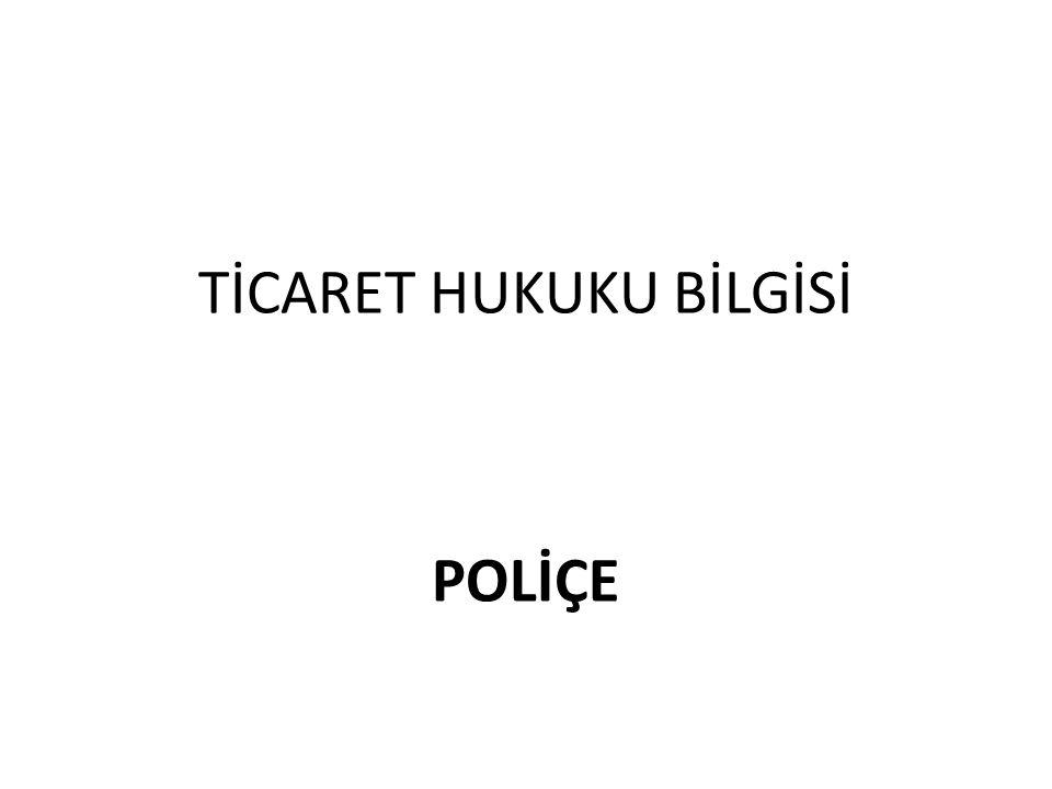 TİCARET HUKUKU BİLGİSİ POLİÇE