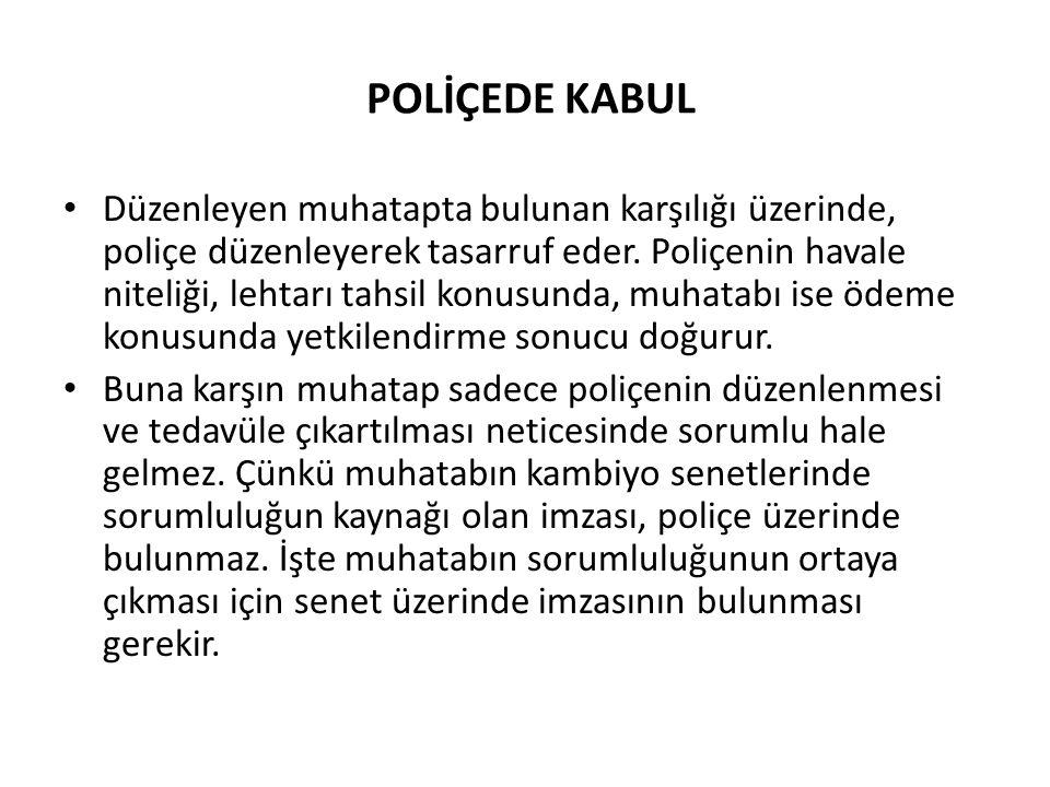 POLİÇEDE KABUL • Düzenleyen muhatapta bulunan karşılığı üzerinde, poliçe düzenleyerek tasarruf eder.