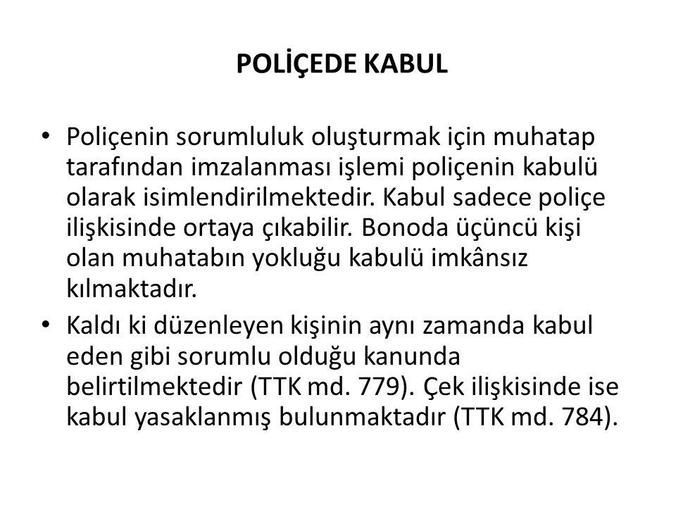 POLİÇEDE KABUL • Poliçenin sorumluluk oluşturmak için muhatap tarafından imzalanması işlemi poliçenin kabulü olarak isimlendirilmektedir.