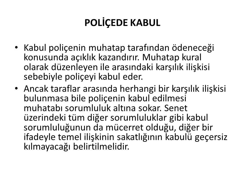 POLİÇEDE KABUL • Kabul poliçenin muhatap tarafından ödeneceği konusunda açıklık kazandırır.