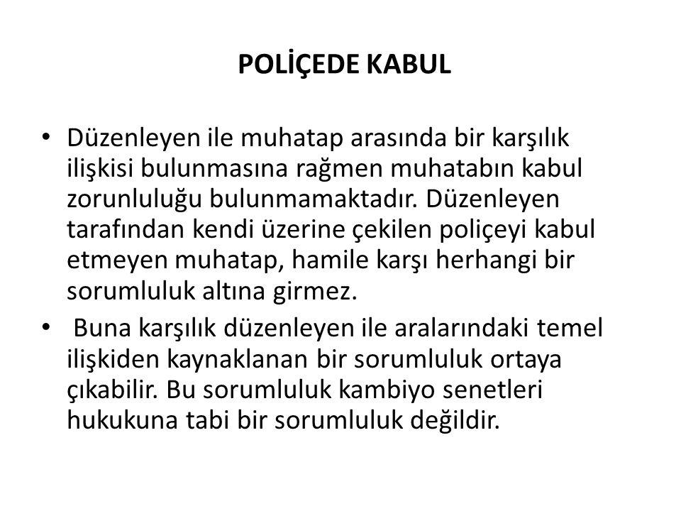 POLİÇEDE KABUL • Düzenleyen ile muhatap arasında bir karşılık ilişkisi bulunmasına rağmen muhatabın kabul zorunluluğu bulunmamaktadır.