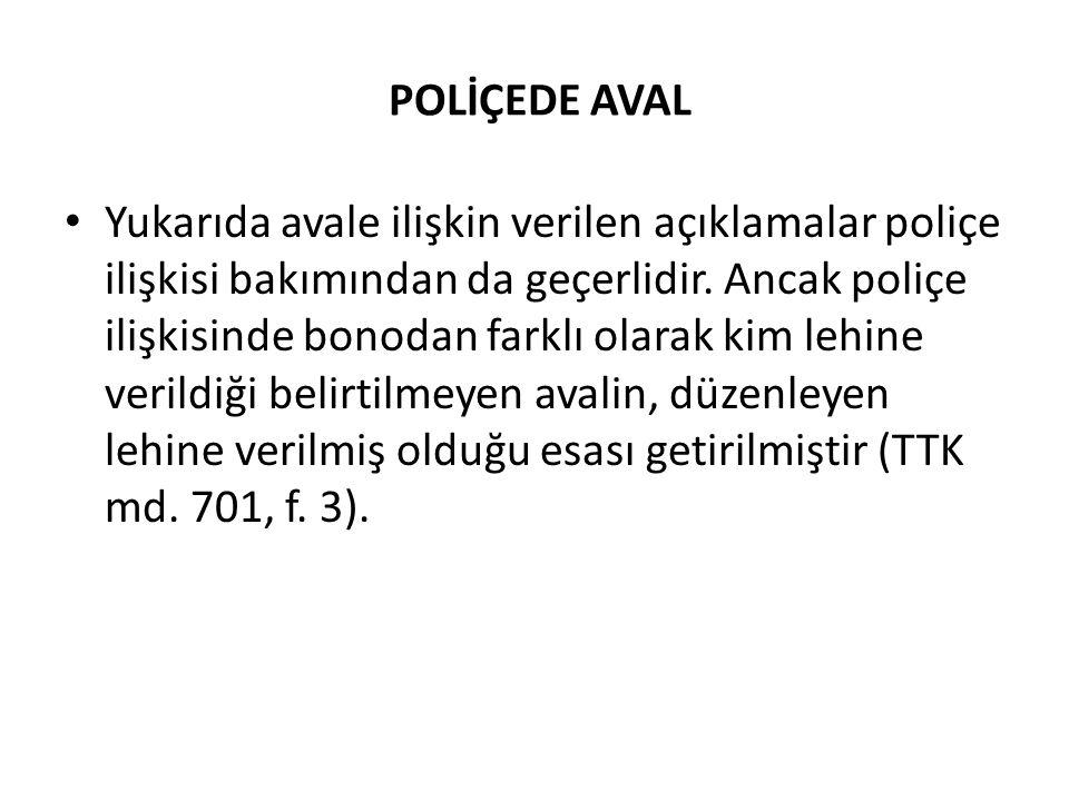 POLİÇEDE AVAL • Yukarıda avale ilişkin verilen açıklamalar poliçe ilişkisi bakımından da geçerlidir.