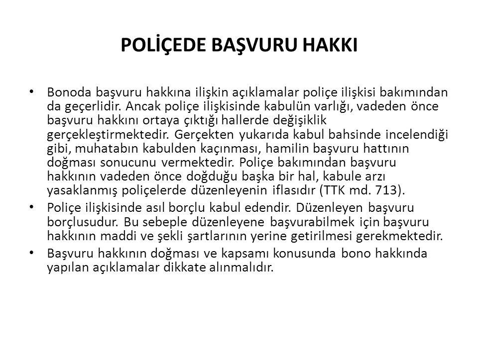 POLİÇEDE BAŞVURU HAKKI • Bonoda başvuru hakkına ilişkin açıklamalar poliçe ilişkisi bakımından da geçerlidir.