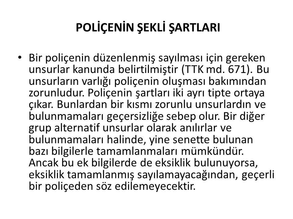 POLİÇENİN ŞEKLİ ŞARTLARI • Bir poliçenin düzenlenmiş sayılması için gereken unsurlar kanunda belirtilmiştir (TTK md.