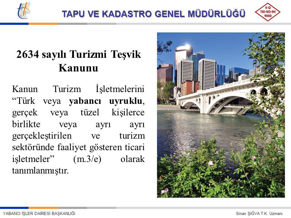 """TAPU VE KADASTRO GENEL MÜDÜRLÜĞÜ 2634 sayılı Turizmi Teşvik Kanunu Kanun Turizm İşletmelerini """"Türk veya yabancı uyruklu, gerçek veya tüzel kişilerce"""