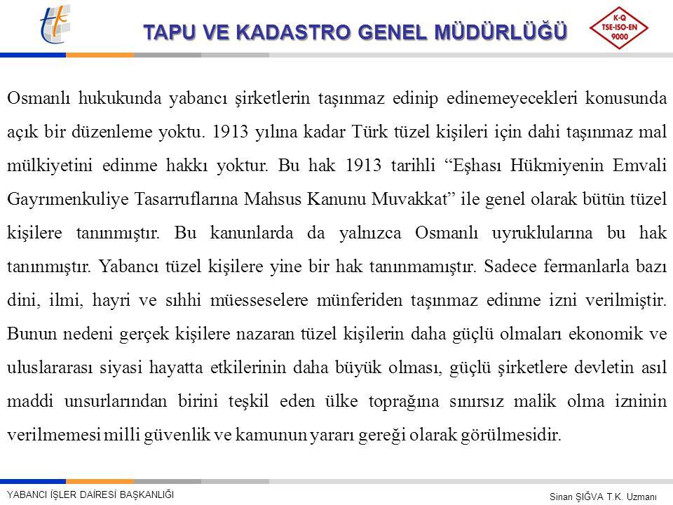 TAPU VE KADASTRO GENEL MÜDÜRLÜĞÜ Osmanlı hukukunda yabancı şirketlerin taşınmaz edinip edinemeyecekleri konusunda açık bir düzenleme yoktu. 1913 yılın