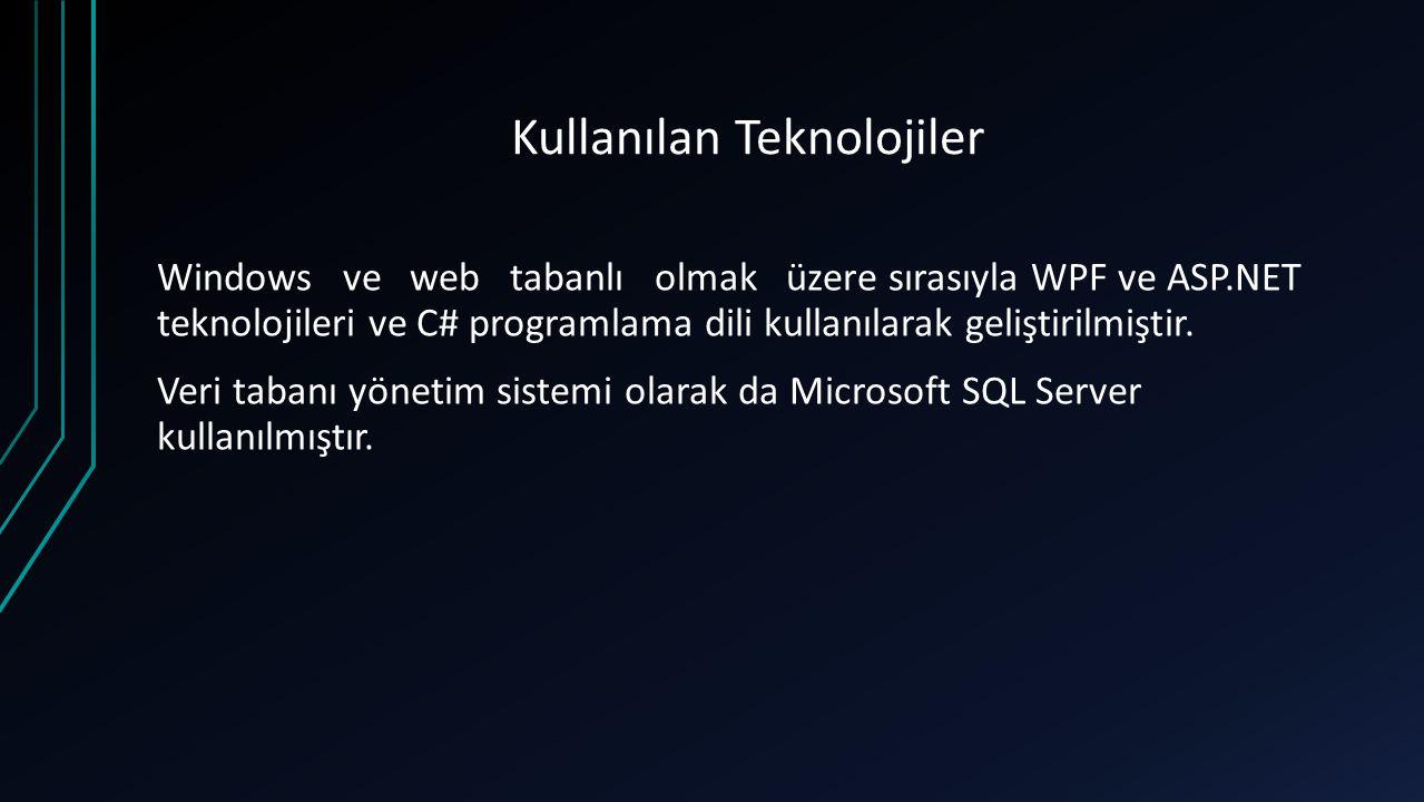 Kullanılan Teknolojiler Windows ve web tabanlı olmak üzere sırasıyla WPF ve ASP.NET teknolojileri ve C# programlama dili kullanılarak geliştirilmiştir.