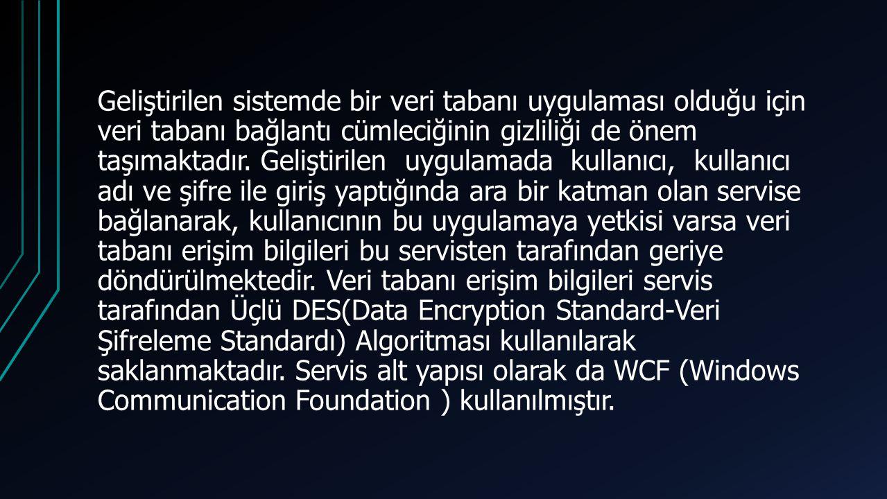 Geliştirilen sistemde bir veri tabanı uygulaması olduğu için veri tabanı bağlantı cümleciğinin gizliliği de önem taşımaktadır.