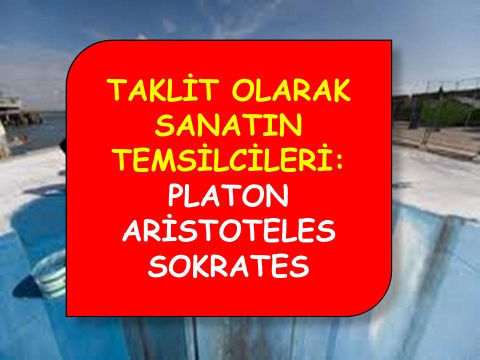 TAKLİT OLARAK SANATIN TEMSİLCİLERİ: PLATON ARİSTOTELES SOKRATES TAKLİT OLARAK SANATIN TEMSİLCİLERİ: PLATON ARİSTOTELES SOKRATES