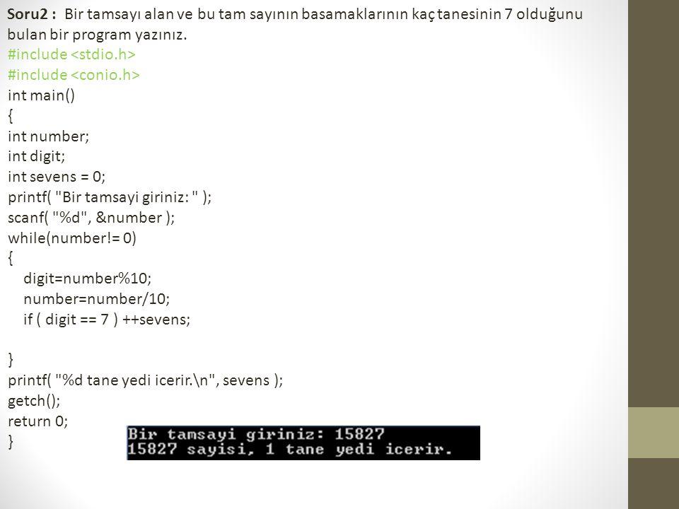 Soru2 : Bir tamsayı alan ve bu tam sayının basamaklarının kaç tanesinin 7 olduğunu bulan bir program yazınız. #include int main() { int number; int di
