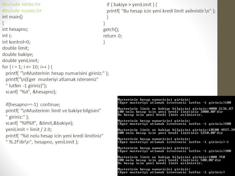 #include int main() { int hesapno; int i; int kontrol=0; double limit; double bakiye; double yeniLimit; for ( i = 1; i <= 10; i++ ) { printf(