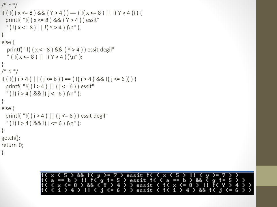 /* c */ if ( !( ( x 4 ) ) == ( !( x 4 )) ) { printf(