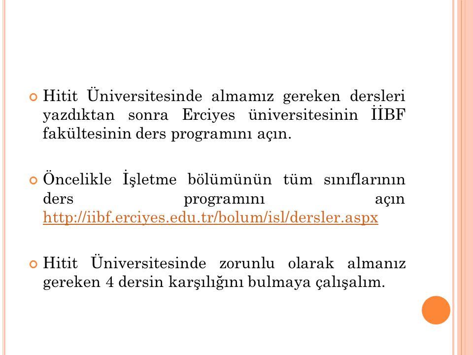 Hitit Üniversitesinde almamız gereken dersleri yazdıktan sonra Erciyes üniversitesinin İİBF fakültesinin ders programını açın. Öncelikle İşletme bölüm