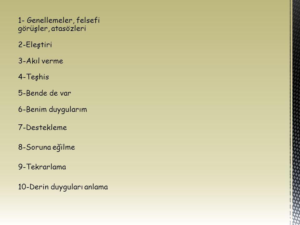 1- Genellemeler, felsefi görüşler, atasözleri 2-Eleştiri 3-Akıl verme 4-Teşhis 5-Bende de var 6-Benim duygularım 7-Destekleme 8-Soruna eğilme 9-Tekrar