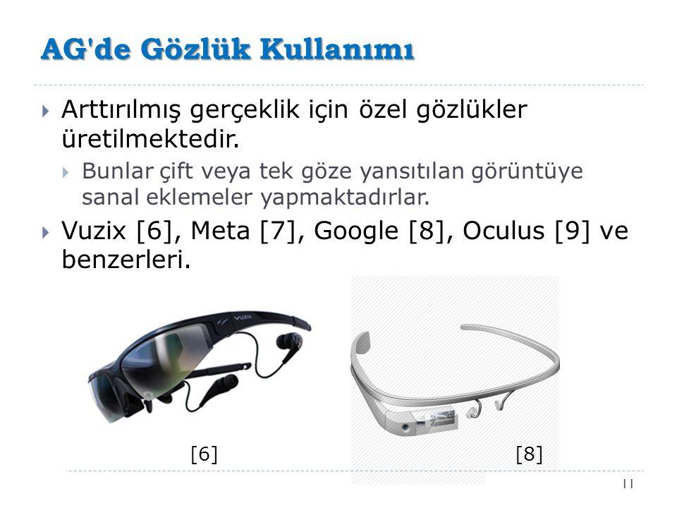 AG'de Gözlük Kullanımı 11  Arttırılmış gerçeklik için özel gözlükler üretilmektedir.  Bunlar çift veya tek göze yansıtılan görüntüye sanal eklemeler