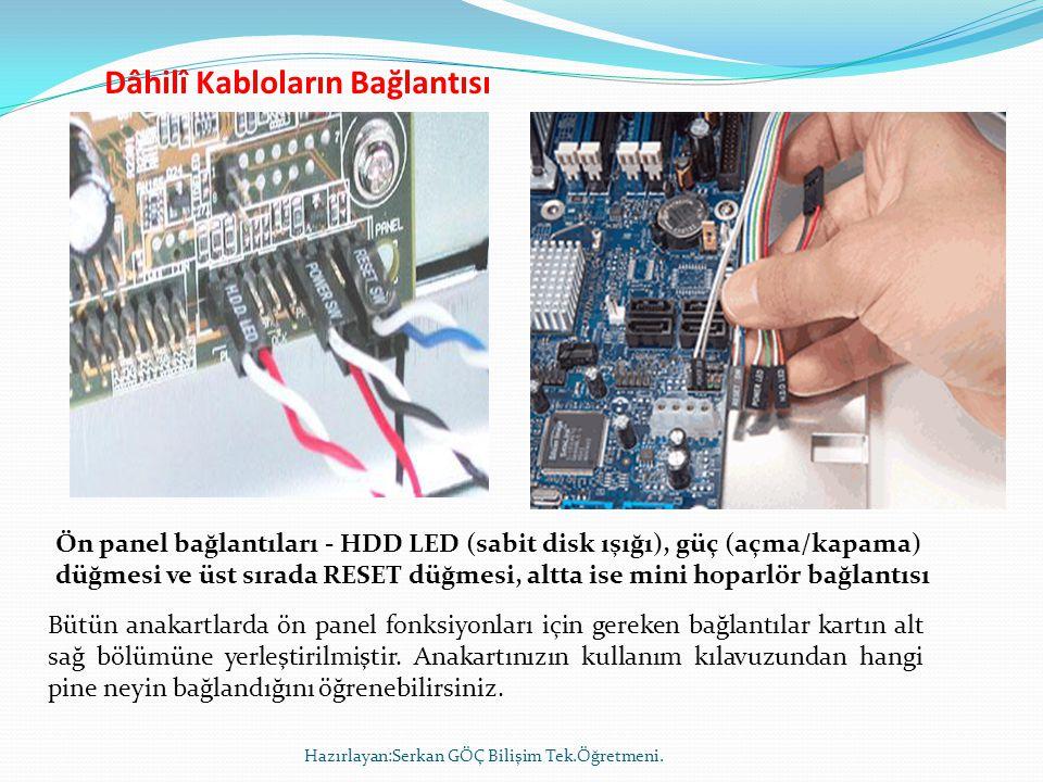 Dâhilî Kabloların Bağlantısı Hazırlayan:Serkan GÖÇ Bilişim Tek.Öğretmeni. Ön panel bağlantıları - HDD LED (sabit disk ışığı), güç (açma/kapama) düğmes
