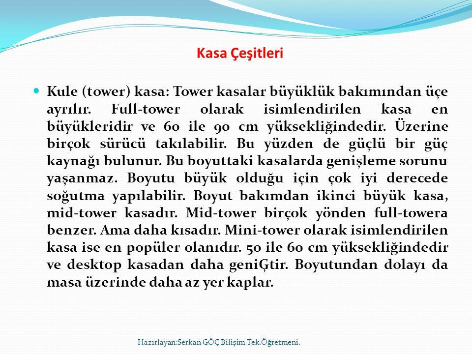 Kasa Çeşitleri  Kule (tower) kasa: Tower kasalar büyüklük bakımından üçe ayrılır. Full-tower olarak isimlendirilen kasa en büyükleridir ve 60 ile 90