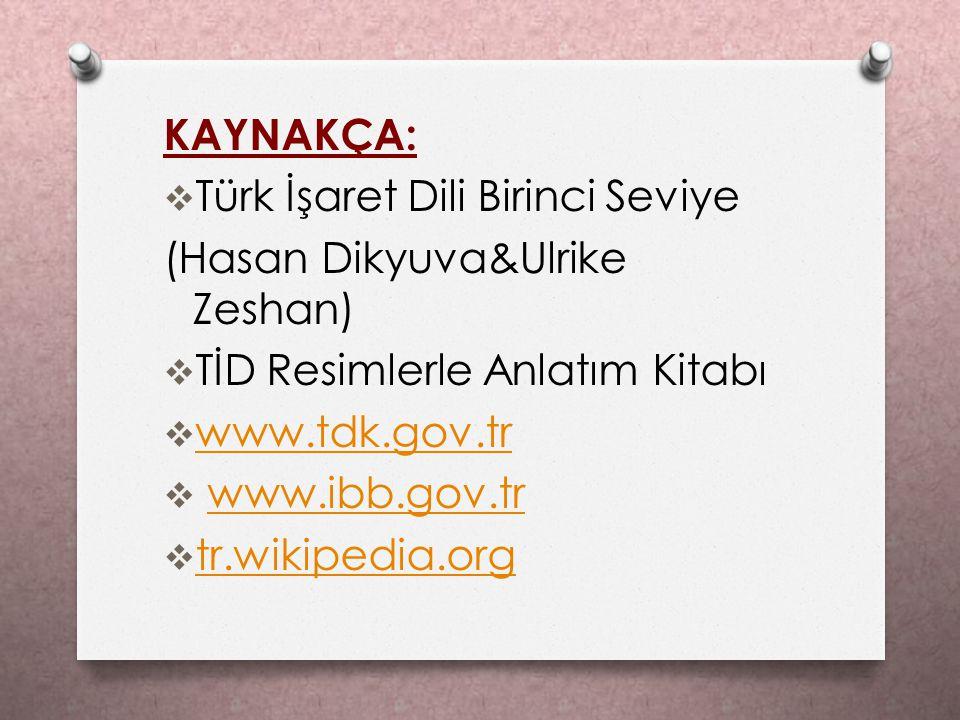 KAYNAKÇA:  Türk İşaret Dili Birinci Seviye (Hasan Dikyuva&Ulrike Zeshan)  TİD Resimlerle Anlatım Kitabı  www.tdk.gov.tr www.tdk.gov.tr  www.ibb.go