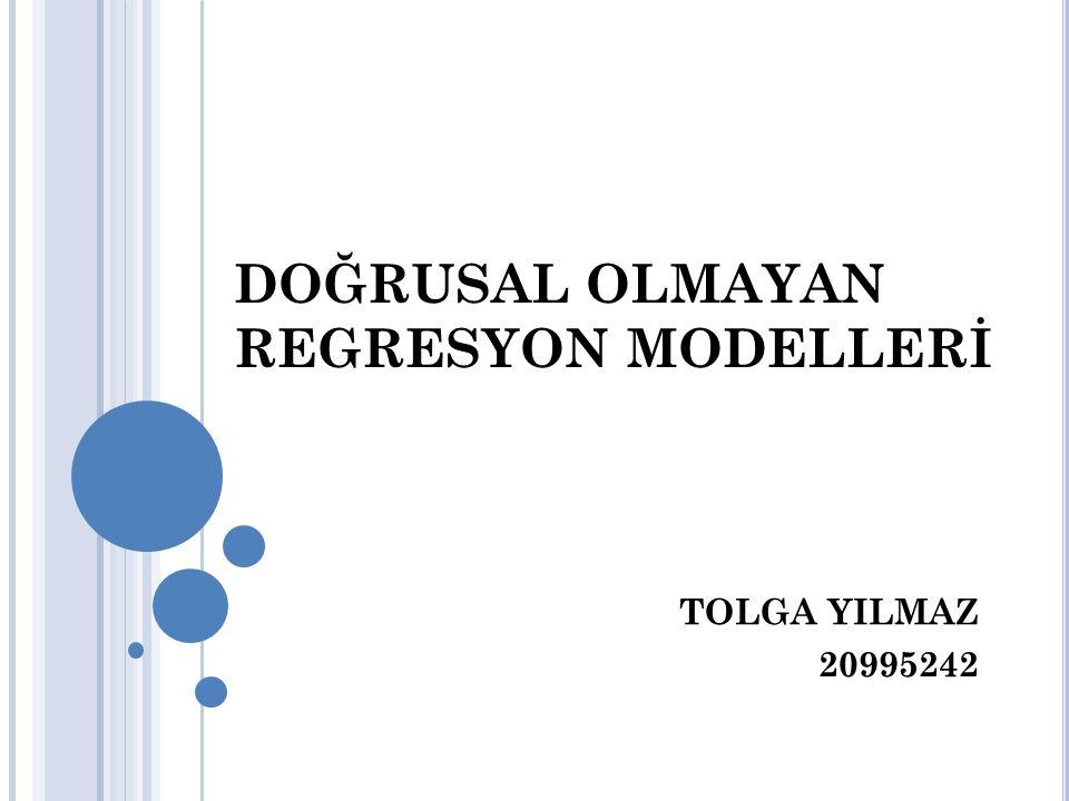 DOĞRUSAL OLMAYAN REGRESYON MODELLERİ TOLGA YILMAZ 20995242