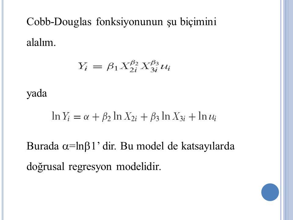 Cobb-Douglas fonksiyonunun şu biçimini alalım. yada Burada  =ln  1' dir. Bu model de katsayılarda doğrusal regresyon modelidir.